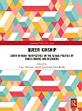 Queer Kinship: South African Perspectives on the Sexual politics of Family-making and Belonging (Routledge/UNISA Press Series)