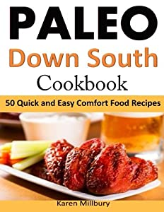 Free paleo down south cookbook 50 quick and easy comfort food get paleo down south cookbook 50 quick and easy comfort food recipes by karen millbury ebook forumfinder Images