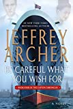 Be Careful What You Wish For: A Novel (The Clifton Chronicles, 4)