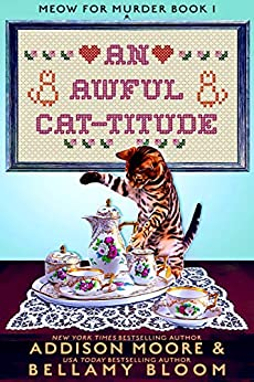 An Awful Cat-titude: Cozy Mystery (MEOW FOR MURDER Book 1) by [Addison Moore, Bellamy Bloom]