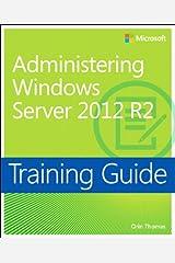 Training Guide Administering Windows Server 2012 R2 (MCSA) (Microsoft Press Training Guide) Kindle Edition