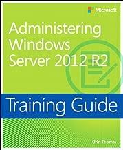 Training Guide Administering Windows Server 2012 R2 (MCSA): MCSA 70-411 (Microsoft Press Training Guide)