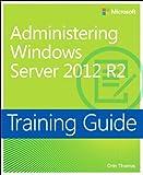 Training Guide Administering Windows Server 2012 R2 (MCSA) (Microsoft Press Training Guide) (English Edition)