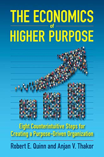 Compare Textbook Prices for The Economics of Higher Purpose: Eight Counterintuitive Steps for Creating a Purpose-Driven Organization  ISBN 9781523086405 by Quinn, Robert E.,Thakor, Anjan