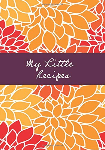 My Little Recipes: Recipe Notebook to fill in and complete - Organizer - 7 x 10 inches - Orange and red flowers design