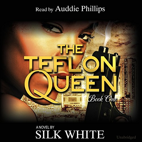 The Teflon Queen     Teflon Queen Series, Book 1              By:                                                                                                                                 Silk White                               Narrated by:                                                                                                                                 Auddie Philips                      Length: 5 hrs and 39 mins     52 ratings     Overall 4.3