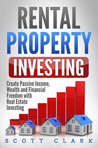 Real Estate Investing Books! - Rental Property Investing: Create Passive Income, Wealth and Financial Freedom with Real Estate Investing