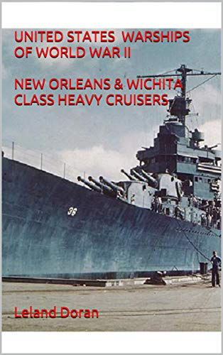UNITED STATES WARSHIPS OF WORLD WAR II  NEW ORLEANS & WICHITA CLASS HEAVY CRUISERS (English Edition)