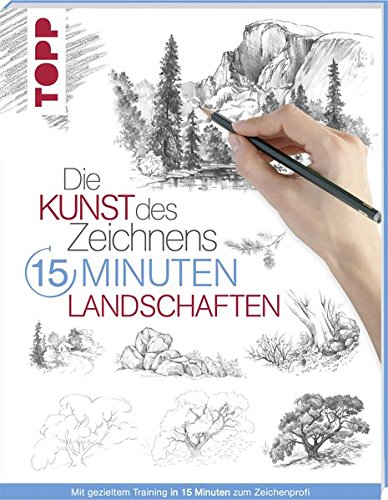 Die Kunst des Zeichnens 15 Minuten - Landschaften: Mit gezieltem Training in 15 Minuten zum Zeichenprofi