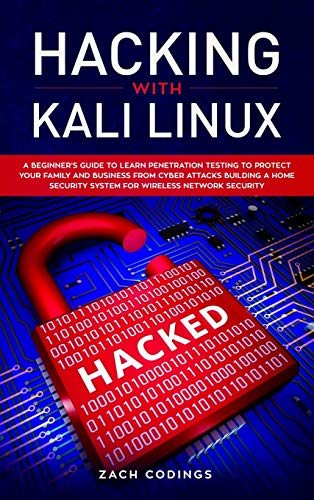 Hacking with Kali Linux: A Beginner\'s Guide to Learn Penetration Testing to Protect Your Family and Business from Cyber Attacks Building a Home Security System for Wireless Network Security