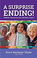A Surprise Ending!: Children's Sermons for Lent and Easter, Cycle B