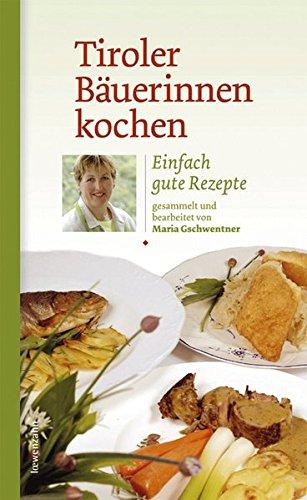 Tiroler Bäuerinnen kochen. Einfach gute Rezepte