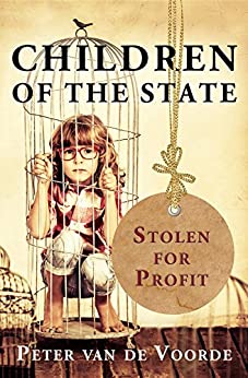 Children of the State: Stolen for Profit by [Peter van de Voorde]