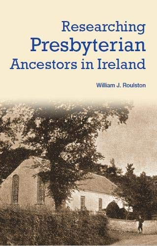 Researching Presbyterian Ancestors in Ireland (English Edition)