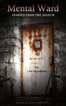 Mental Ward: Stories from the Asylum by [Alex Chase, Sean Conway, Megan Dorei, A.A. Garrison, Tom Howard, Russell Linton, Jennifer Loring, Sergio Palumbo, Delphine Boswell, D.M. Smith]