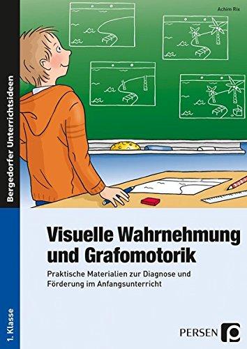 Visuelle Wahrnehmung und Grafomotorik: Praktische Materialien zur Diagnose und Förderung im Anfangsunterricht (1. Klasse)