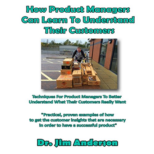 How Product Managers Can Learn to Understand Their Customers audiobook cover art