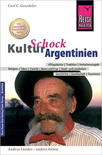 Reise Know-How KulturSchock Argentinien: Andere Länder - andere Sitten: Alltagskultur, Tradition,...