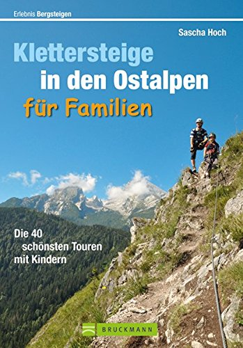 Klettersteige Ostalpen Familien: Die 40 schönsten Touren mit Kindern (Erlebnis Bergsteigen)