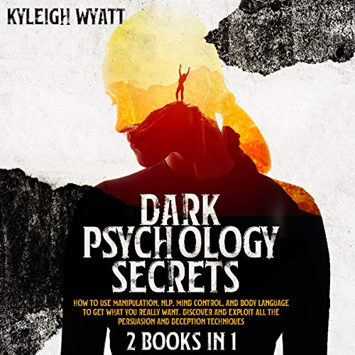 Download Dark Psychology Secrets: 2 Books in 1 - How to Use Manipulation, NLP, Mind Control, and Body Languag audio book