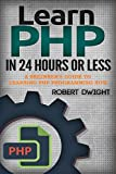 PHP: Learn PHP in 24 Hours or Less - A Beginner's Guide To Learning PHP Programming Now (PHP, PHP Programming, PHP Course)