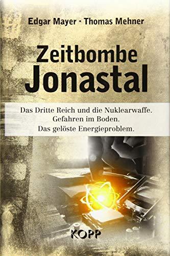 Zeitbombe Jonastal: Das Dritte Reich und die Nuklearwaffe. Gefahren im Boden. Das gelöste Energieproblem.