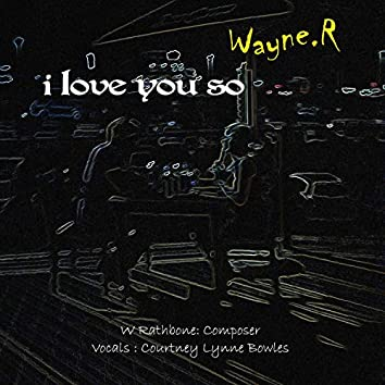 I Love You So (feat. Courtney Lynne Bowles)