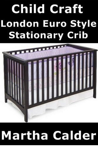 Child Craft London Euro-Style Stationary Crib Review (English Edition)