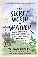The Secret World of Weather: How to Read Signs in Every Cloud, Breeze, Hill, Street, Plant, Animal, and Dewdrop (Natural Navigation)