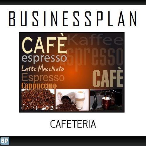 Businessplan Vorlage - Existenzgründung Cafeteria Start-Up professionell und erfolgreich mit Checkliste, Muster inkl. Beispiel