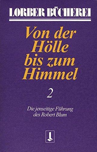 Von der Hölle bis zum Himmel. Die jenseitige Führung des Robert Blum: Von der Hölle bis zum Himmel, Bd.2 (Lorberbücherei)