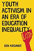 Youth Activism in an Era of Education Inequality (Qualitative Studies in Psychology) by Ben Kirshner(2015-06-05)