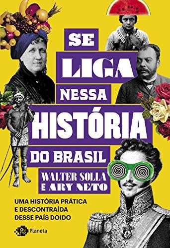 Se liga nessa história do Brasil: Uma história prática e descontraída desse país doido