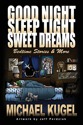 Compare Textbook Prices for Good Night, Sleep Tight, Sweet Dreams: Bedtime Stories and More  ISBN 9781647186821 by Kugel, Michael,Perdziak, Jeff