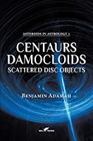 Centaurs, Damocloids & Scattered Disc Objects (Asteroids in Astrology)