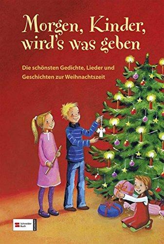Morgen, Kinder, wird's was geben: Die schönsten Gedichte, Lieder und Geschichten zur Weihnachtszeit