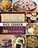 ZOJIRUSHI Rice Cooker Cookbook: 300 Delicious Dependable Recipes to Keep Fit and Maintain Energy