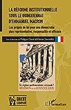 La réforme institutionnelle sous le quinquennat d'Emmanuel Macron: Les projets de loi pour une démocratie plus représentative, responsable et efficace (Droit comparé)