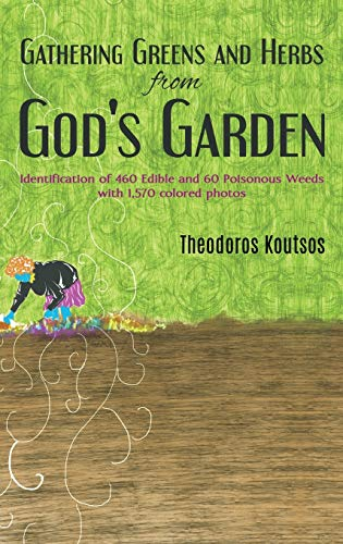 Gathering Greens and Herbs from God's Garden: Identification of 460 Edible and 60 Poisonous Weeds with 1,570 colored photos