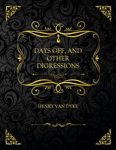 Days Off, And Other Digressions: Collector's Edition - Henry Van Dyke
