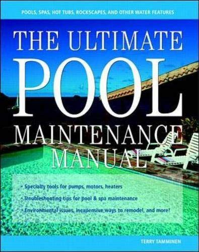 The Ultimate Pool Maintenance Manual: Spas, Pools, Hot Tubs, Rockscapes and Other Water Features, 2n