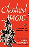 Chessboard Magic!: A Collection Of Brilliant Chess Endings-Chernev, Irving Fine, Reuben Sloan, Sam