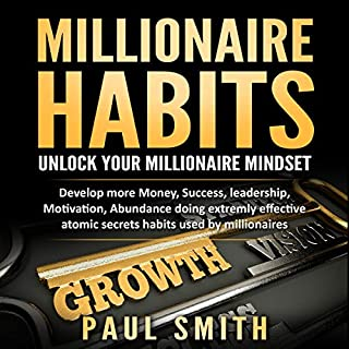 Millionaire Habits: Unlock Your Millionaire Mindset     Money, Success, Leadership, Focus, Motivation, Abundance, and Self-Esteem Doing Simple but Extremely Effective Habits Used by Millionaires              By:                                                                                                                                 Paul Smith                               Narrated by:                                                                                                                                 Ted Ryan                      Length: 3 hrs and 7 mins     Not rated yet     Overall 0.0
