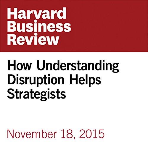 How Understanding Disruption Helps Strategists  copertina