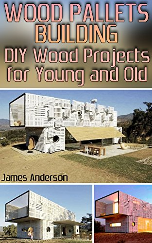 Wood Pallets Building Diy Wood Projects For Young And Old Wood Pallet Projects Diy Woodworking Kindle Edition By Anderson James Crafts Hobbies Home Kindle Ebooks Amazon Com