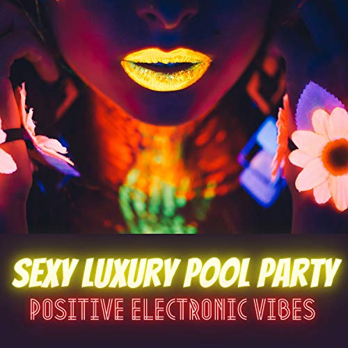 Sexy Luxury Pool Party - Positive Electronic Vibes