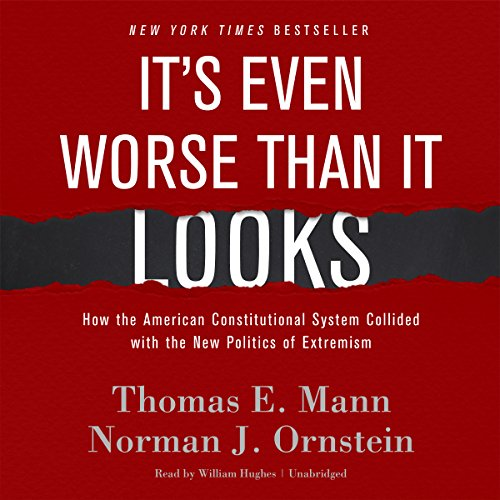 It's Even Worse Than It Looks     How the American Constitutional System Collided with the New Politics of Extremism              By:                                                                                                                                 Thomas E. Mann,                                                                                        Norman J. Ornstein                               Narrated by:                                                                                                                                 William Hughes                      Length: 7 hrs and 36 mins     Not rated yet     Overall 0.0