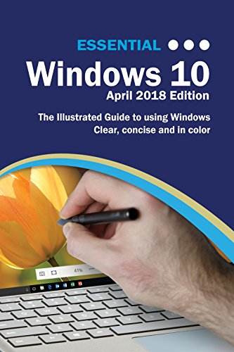 Essential Windows 10 April 2018 Edition: The Illustrated Guide to using Windows (Computer Essentials)