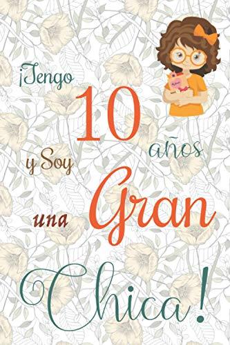 ¡Tengo 10 años y Soy una Gran Chica!: Cuaderno de notas con flores para las chicas. Regalo de cumpleaños para niñas de 10 años para escribir y dibujar con una portada de un dicho positivo inspirador