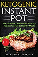 Ketogenic Instant Pot: The ultimate guide with 101 Easy Recipes for Fast and Healthy Meals!
